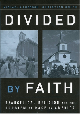 Divided by Faith: Evangelical Religion and the Problem of Race in America - Emerson, Michael O, and Smith, Christian