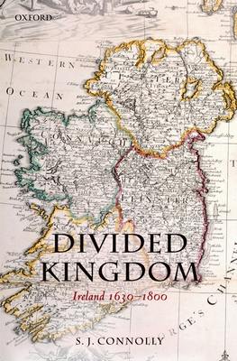 Divided Kingdom: Ireland 1630-1800 - Connolly, S J