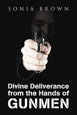 Divine Deliverance from the Hands of Gunmen - Brown, Sonia