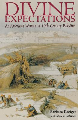 Divine Expectations: American Woman in Nineteenth-Century Palestine - Kreiger, Barbara