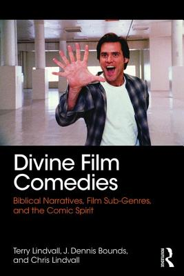 Divine Film Comedies: Biblical Narratives, Film Sub-Genres, and the Comic Spirit - Lindvall, Terry, PH.D., and Bounds, J Dennis, and Lindvall, Chris