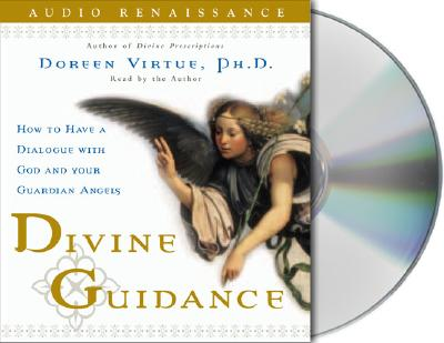 Divine Guidance: How to Have a Dialogue with God and Your Guardian Angels - Virtue, Doreen, Ph.D., M.A., B.A. (Read by)