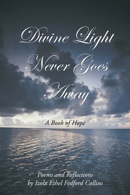 Divine Light Never Goes Away: A Book of Hope - Collins, Izola