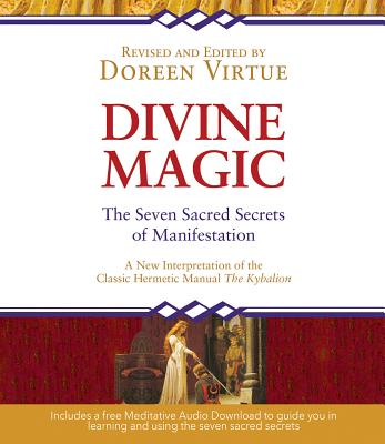Divine Magic: The Seven Sacred Secrets of Manifestation - Virtue, Doreen, Ph.D., M.A., B.A.