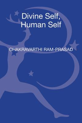 Divine Self, Human Self: The Philosophy of Being in Two Gita Commentaries - Chakravarthi, Ram-Prasad