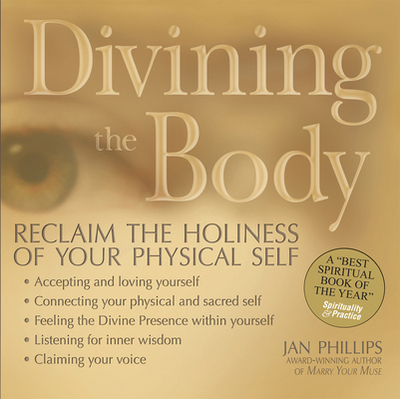 Divining the Body: Keys to Discovering Your Sacred Self - Phillips, Jan