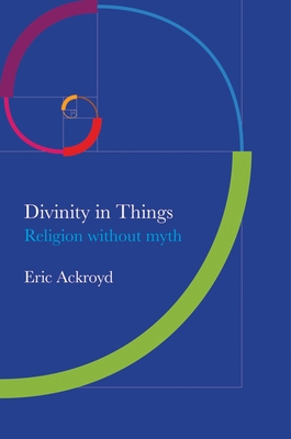 Divinity in Things: Religion Without Myth - Ackroyd, Eric