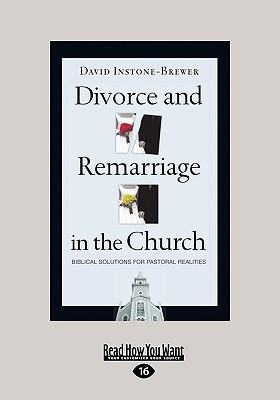 Divorce and Remarriage in the Church: Biblical Solution for Pastoral Realities (Easyread Large Edition) - Instone-Brewer, David
