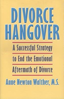 Divorce Hangover: A Successful Strategy to End the Emotional Aftermath of Divorce - Walther, Anne Newton