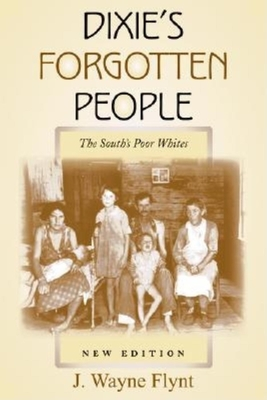 Dixie's Forgotten People: The South's Poor Whites - Flynt, Wayne, Professor