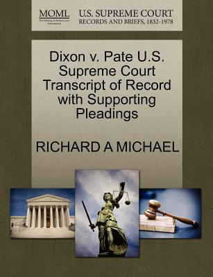 Dixon V. Pate U.S. Supreme Court Transcript of Record with Supporting Pleadings - Michael, Richard A