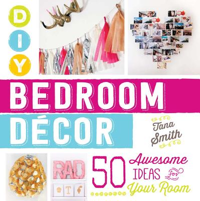 DIY Bedroom Decor: 50 Awesome Ideas for Your Room - Smith, Tana