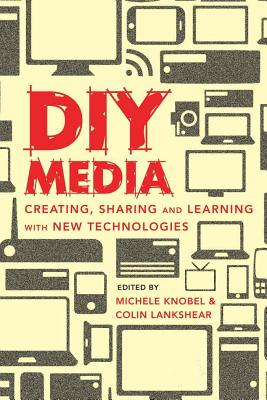 DIY Media: Digital Literacies and Learning Through Popular Culture Production - Knobel, Michele (Editor)