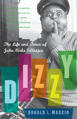 Dizzy: The Life and Times of John Birks Gillespie - Maggin, Donald L