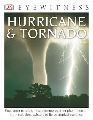 DK Eyewitness Books: Hurricane & Tornado: Encounter Nature's Most Extreme Weather Phenomena from Turbulent Twisters to Fie - Challoner, Jack