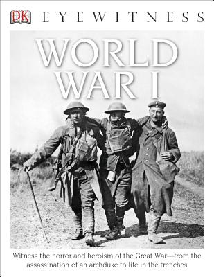DK Eyewitness Books: World War I: Witness the Horror and Heroism of the Great War from the Assassination of an ARC - Adams, Simon, Dr.