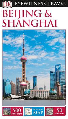 DK Eyewitness Travel Guide Beijing and Shanghai - DK Publishing