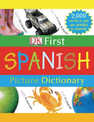 DK First Picture Dictionary: Spanish: 2,000 Words to Get You Started in Spanish - DK