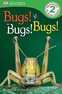 DK Readers L2: Bugs Bugs Bugs! - Dussling, Jennifer A