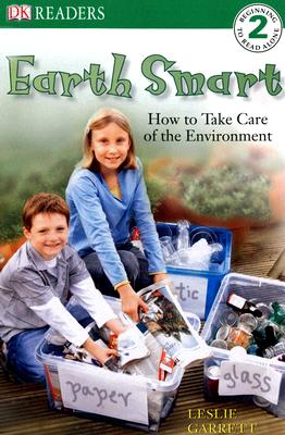 DK Readers L2: Earth Smart: How to Take Care of the Environment - Garrett, Leslie