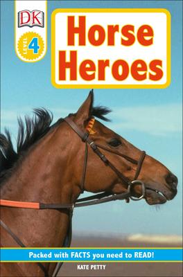 DK Readers L4: Horse Heroes: True Stories of Amazing Horses - Petty, Kate