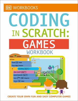 DK Workbooks: Coding in Scratch: Games Workbook - Woodcock, Jon, and Setford, Steve