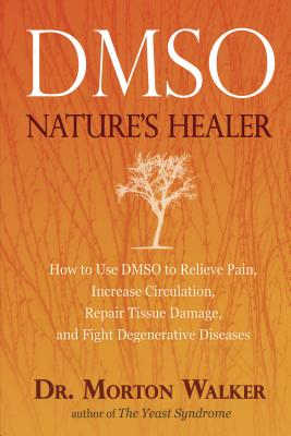 Dmso: Nature's Healer - Avery Publishing, and Walker, Morton, Dr., D.P.M.