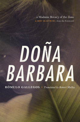 Doña Barbara - Gallegos, Rómulo, and Malloy, Robert (Translated by), and McMurtry, Larry (Foreword by)