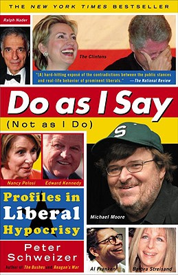 Do as I Say (Not as I Do): Profiles in Liberal Hypocrisy - Schweizer, Peter, MD