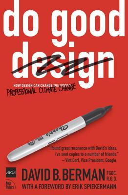 Do Good Design: How Designers Can Change the World - Berman, David B, and Spiekermann, Erik (Foreword by)