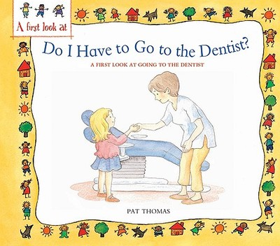 Do I Have to Go to the Dentist?: A First Look at Healthy Teeth - Thomas, Pat, CMI, and Harker, Lesley (Illustrator)