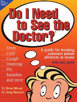 Do I Need to See the Doctor?: A Guide for Treating Common Minor Ailments at Home for All Ages - Murat, Brian, Dr., and Stewart, Greg, Dr.