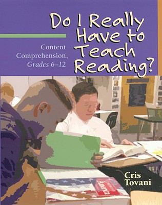 Do I Really Have to Teach Reading?: Content Comprehension, Grades 6-12 -