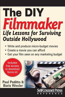 Do-It-Yourself Filmmaker: Life Lessons for Surviving Outside Hollywood - Peditto, Paul, and Wexler, Boris