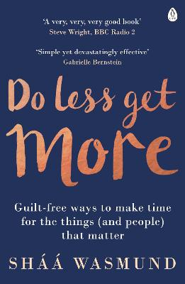 Do Less, Get More: Guilt-free Ways to Make Time for the Things (and People) that Matter - Wasmund, Shaa