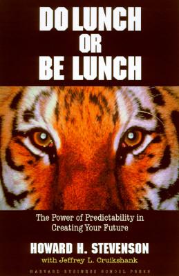 Do Lunch or Be Lunch - Stevenson, Howard H, and Cruikshank, Jeffrey L