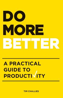 Do More Better: A Practical Guide to Productivity - Challies, Tim