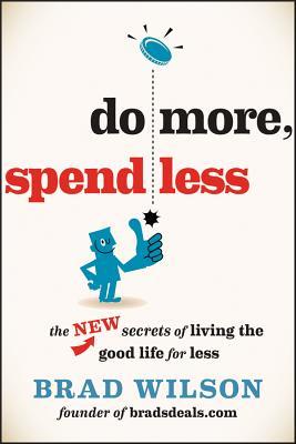 Do More, Spend Less: The New Secrets of Living the Good Life for Less - Wilson, Brad