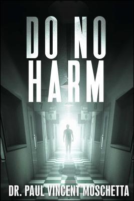 Do No Harm - Moschetta, Paul Vincent, Dr.