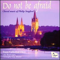 Do Not Be Afraid: Choral Music of Philip Stopford - Archie Hooper (treble); Ben Reed (treble); Edward Stebbing-Allen (alto); Elliot Edmondson (treble);...