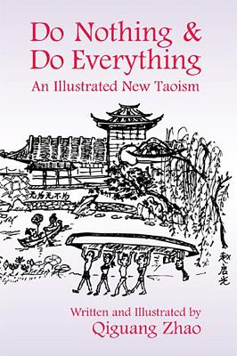 Do Nothing & Do Everything: An Illustrated New Taoism - Zhao, Qiguang