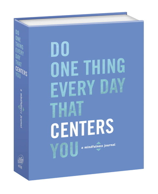 Do One Thing Every Day That Centers You - Rogge, Robie, and Smith, Dian G.
