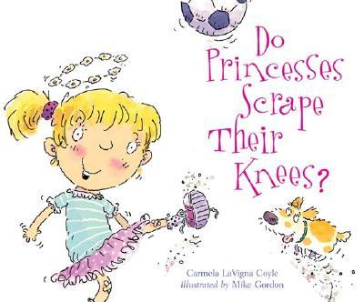 Do Princesses Scrape Their Knees? - Coyle, Carmela LaVigna
