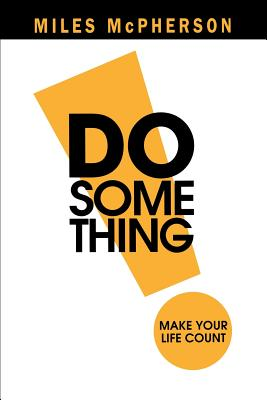 Do Something!: Make Your Life Count - McPherson, Miles