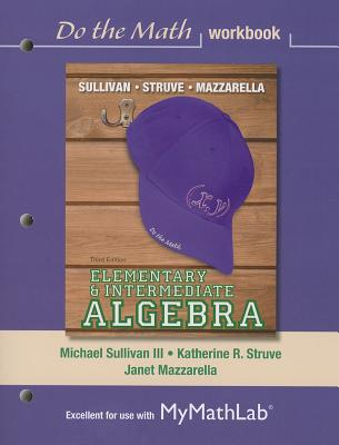 Do the Math Workbook for Elementary & Intermediate Algebra - Sullivan, Michael, III, and Struve, Katherine R., and Mazzarella, Janet