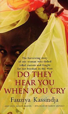 Do They Hear You When You Cry - Kassindja, Fauziya, and Bashir, Layli Miller