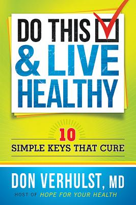 Do This & Live Healthy: 10 Simple Keys That Cure - Verhulst, Don