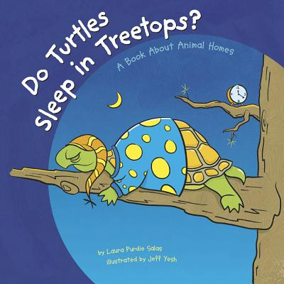 Do Turtles Sleep in Treetops?: A Book about Animal Homes - Salas, Laura Purdie