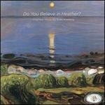 Do You Believe in Heather?: Chamber Music by Ståle Kleiberg