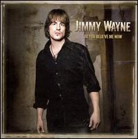 Do You Believe Me Now? - Jimmy Wayne